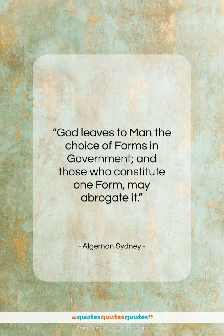 """Algernon Sydney quote: """"God leaves to Man the choice of…""""- at QuotesQuotesQuotes.com"""