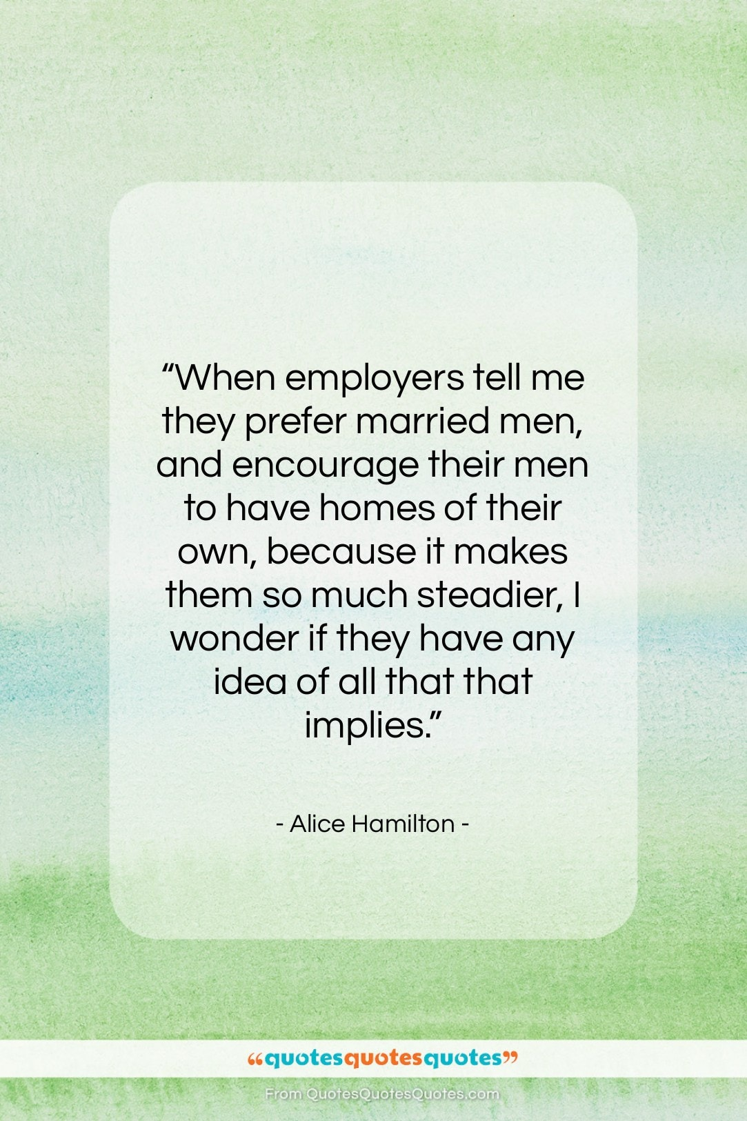 """Alice Hamilton quote: """"When employers tell me they prefer married…""""- at QuotesQuotesQuotes.com"""