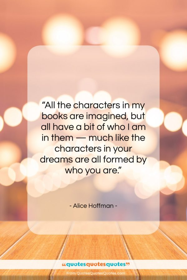 """Alice Hoffman quote: """"All the characters in my books are…""""- at QuotesQuotesQuotes.com"""