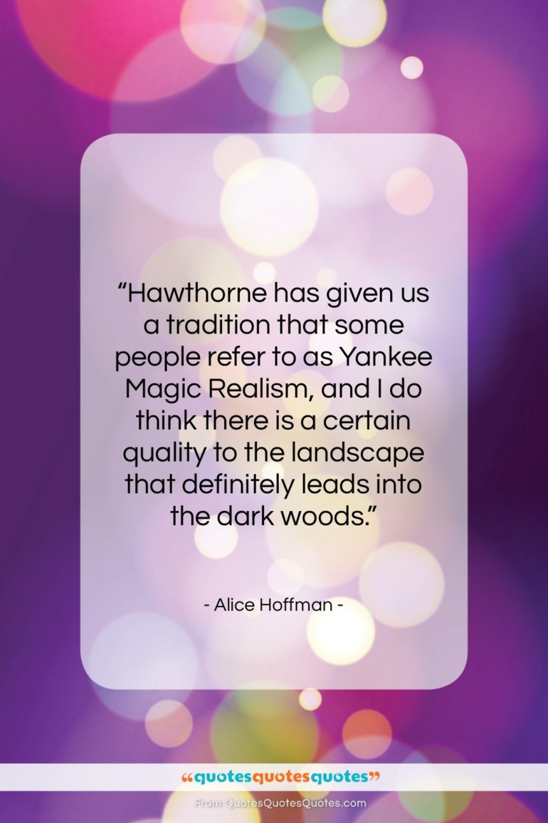 """Alice Hoffman quote: """"Hawthorne has given us a tradition that…""""- at QuotesQuotesQuotes.com"""