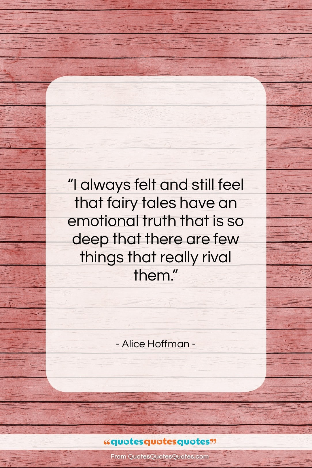 """Alice Hoffman quote: """"I always felt and still feel that…""""- at QuotesQuotesQuotes.com"""