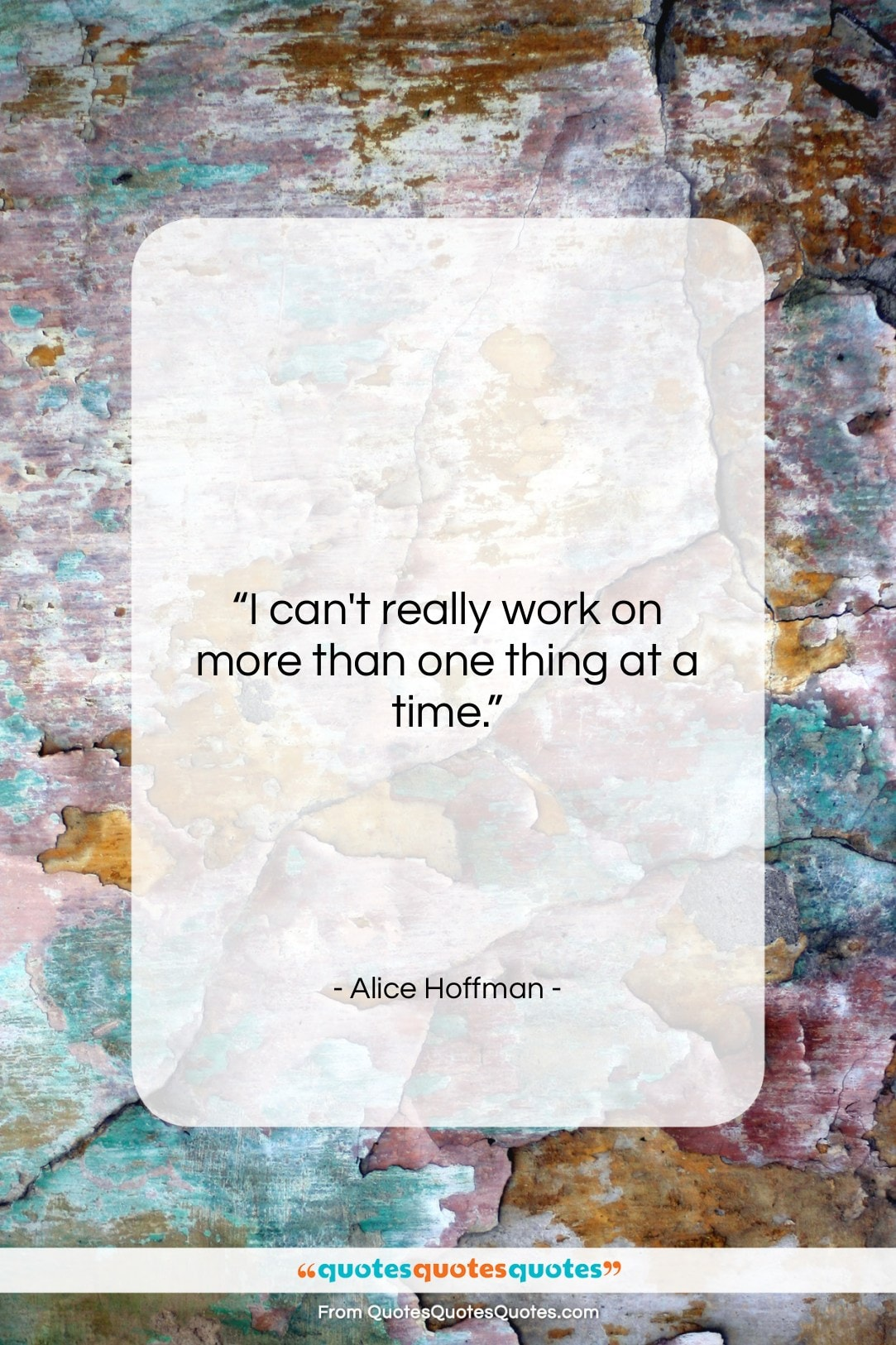 """Alice Hoffman quote: """"I can't really work on more than…""""- at QuotesQuotesQuotes.com"""