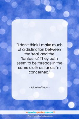 """Alice Hoffman quote: """"I don't think I make much of…""""- at QuotesQuotesQuotes.com"""