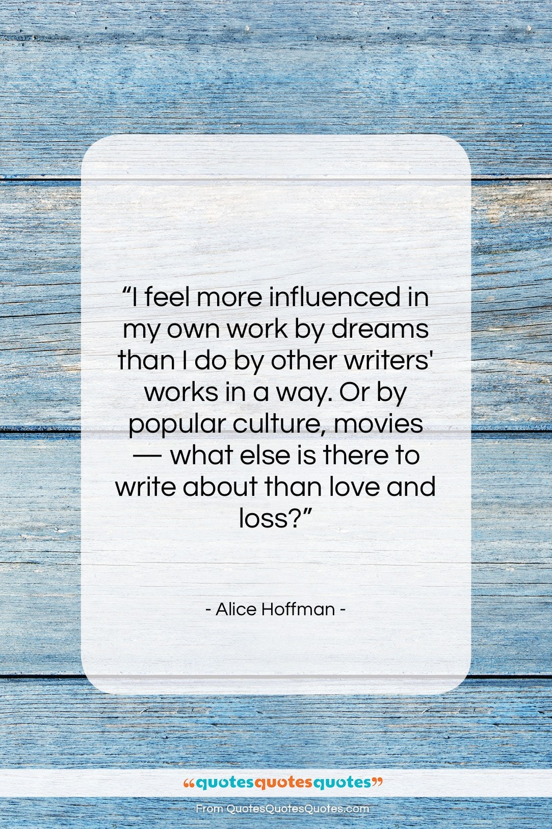 "Alice Hoffman quote: ""I feel more influenced in my own…""- at QuotesQuotesQuotes.com"