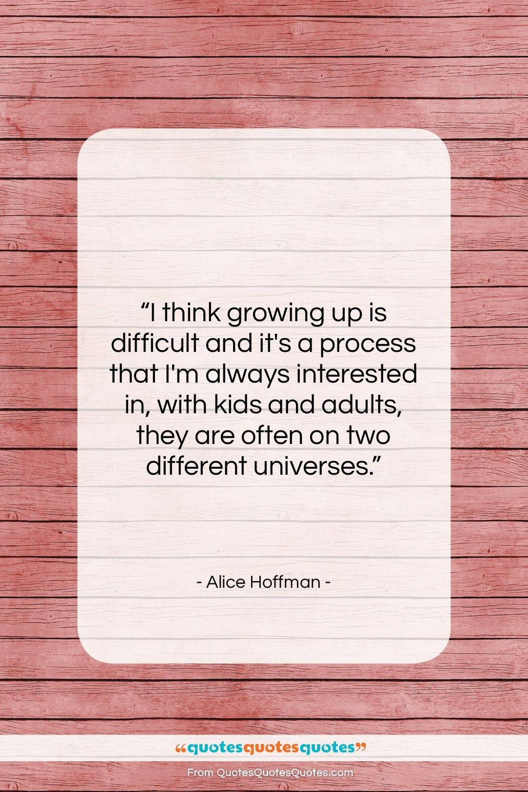 """Alice Hoffman quote: """"I think growing up is difficult and…""""- at QuotesQuotesQuotes.com"""