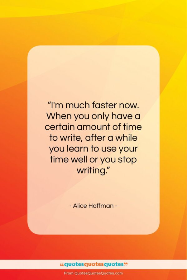 "Alice Hoffman quote: ""I'm much faster now. When you only…""- at QuotesQuotesQuotes.com"