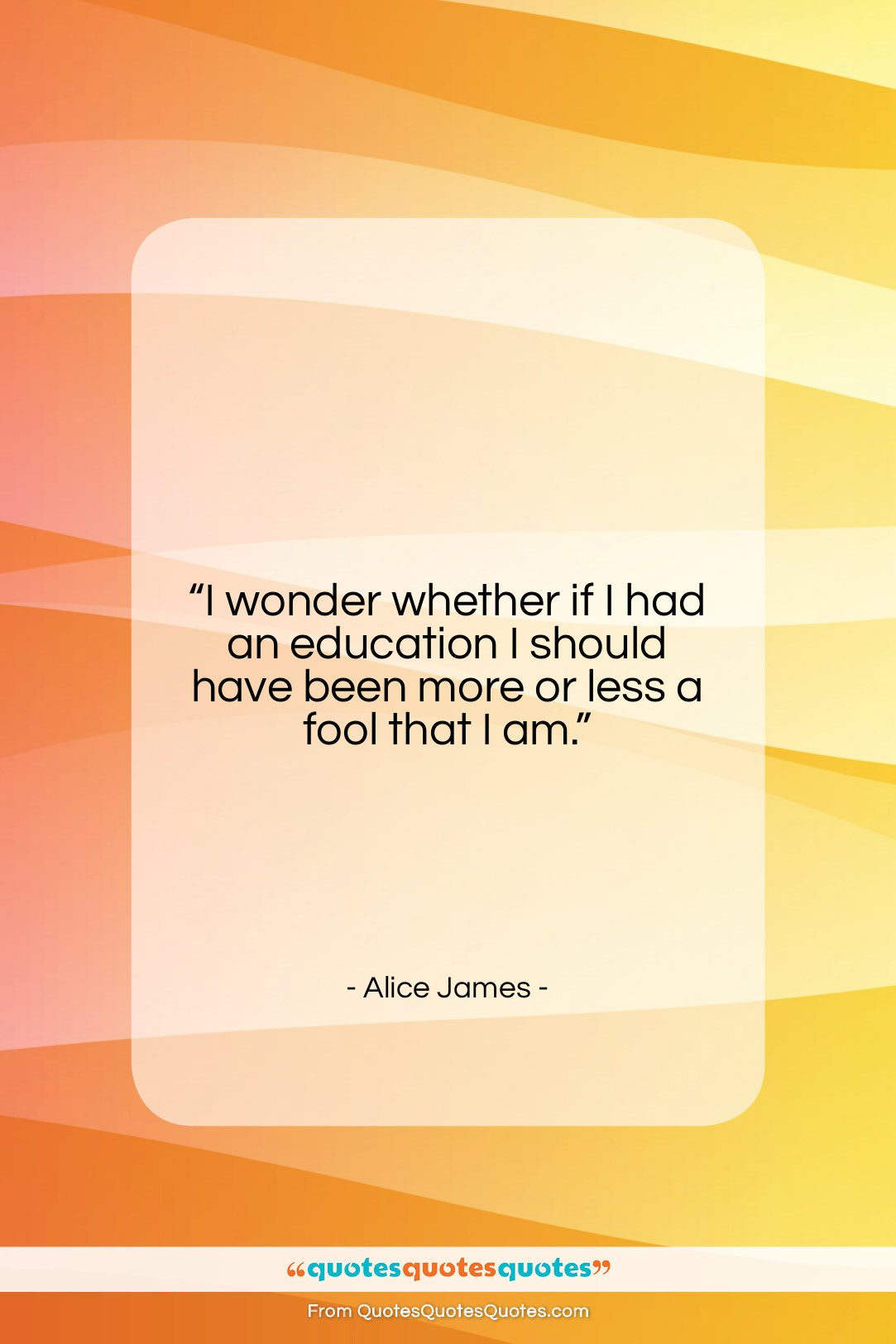 """Alice James quote: """"I wonder whether if I had an…""""- at QuotesQuotesQuotes.com"""