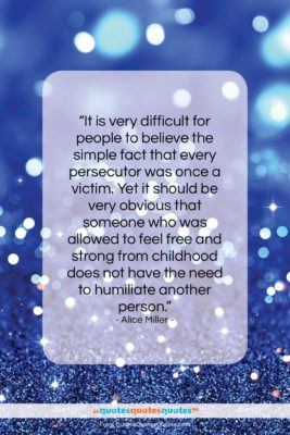 "Alice Miller quote: ""It is very difficult for people to…""- at QuotesQuotesQuotes.com"