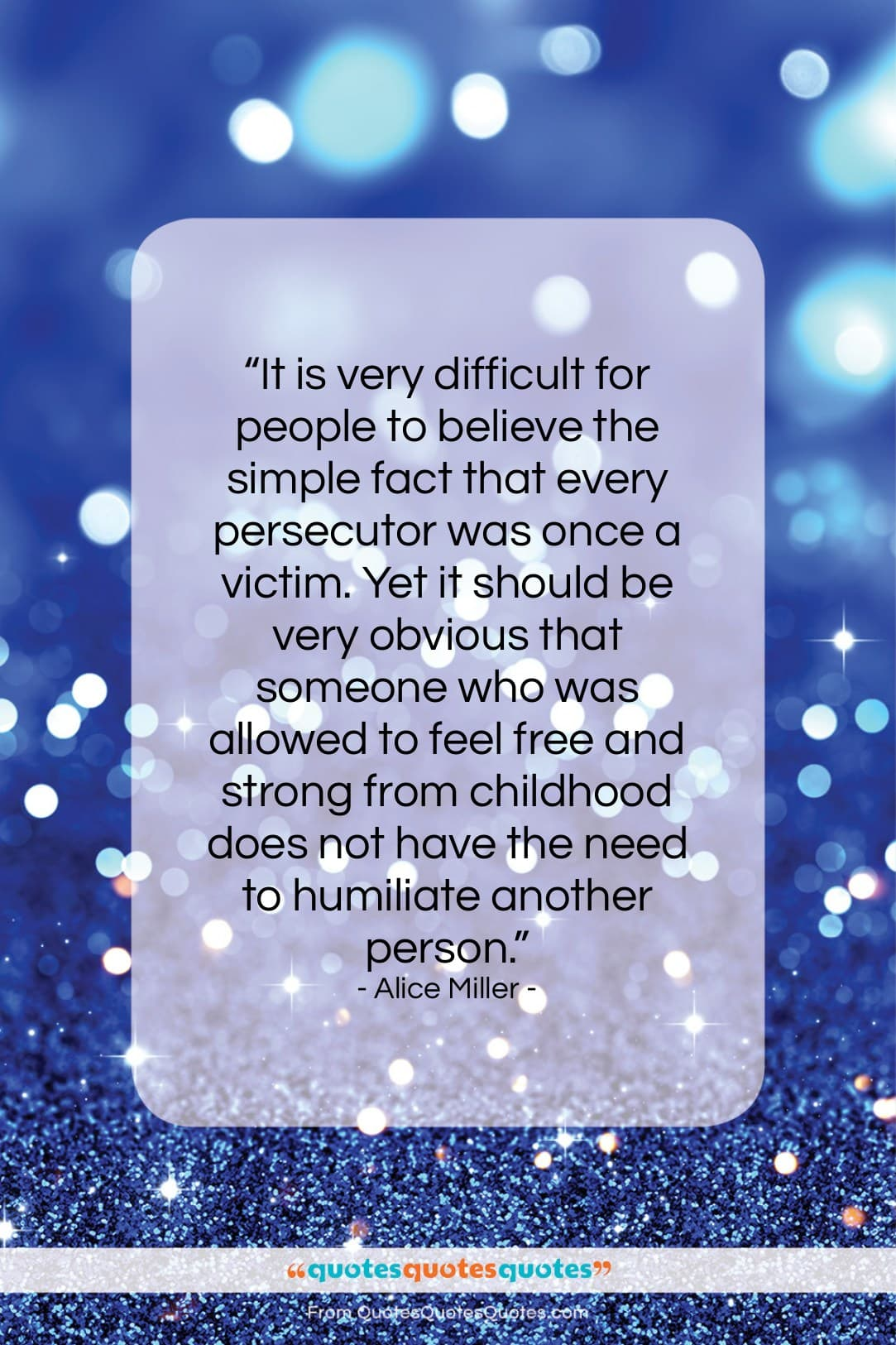 """Alice Miller quote: """"It is very difficult for people to…""""- at QuotesQuotesQuotes.com"""