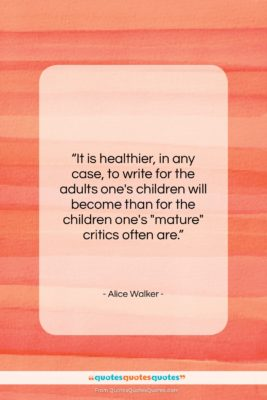 """Alice Walker quote: """"It is healthier, in any case, to…""""- at QuotesQuotesQuotes.com"""