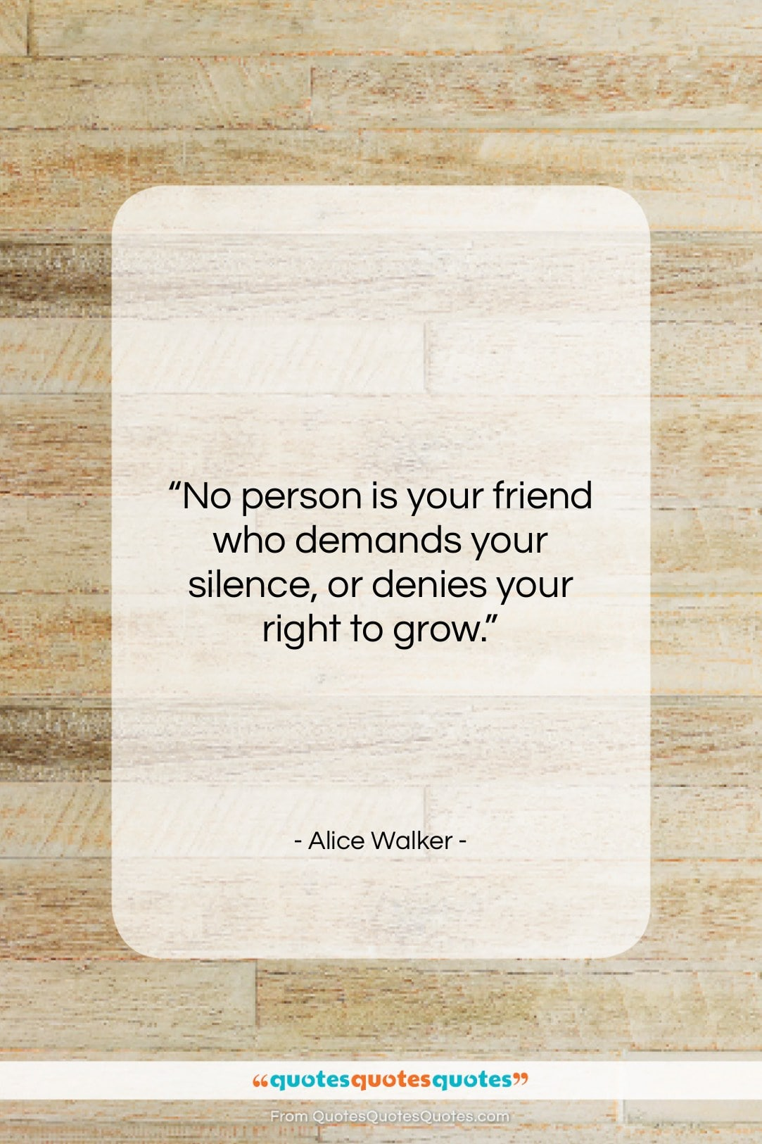 """Alice Walker quote: """"No person is your friend who demands…""""- at QuotesQuotesQuotes.com"""
