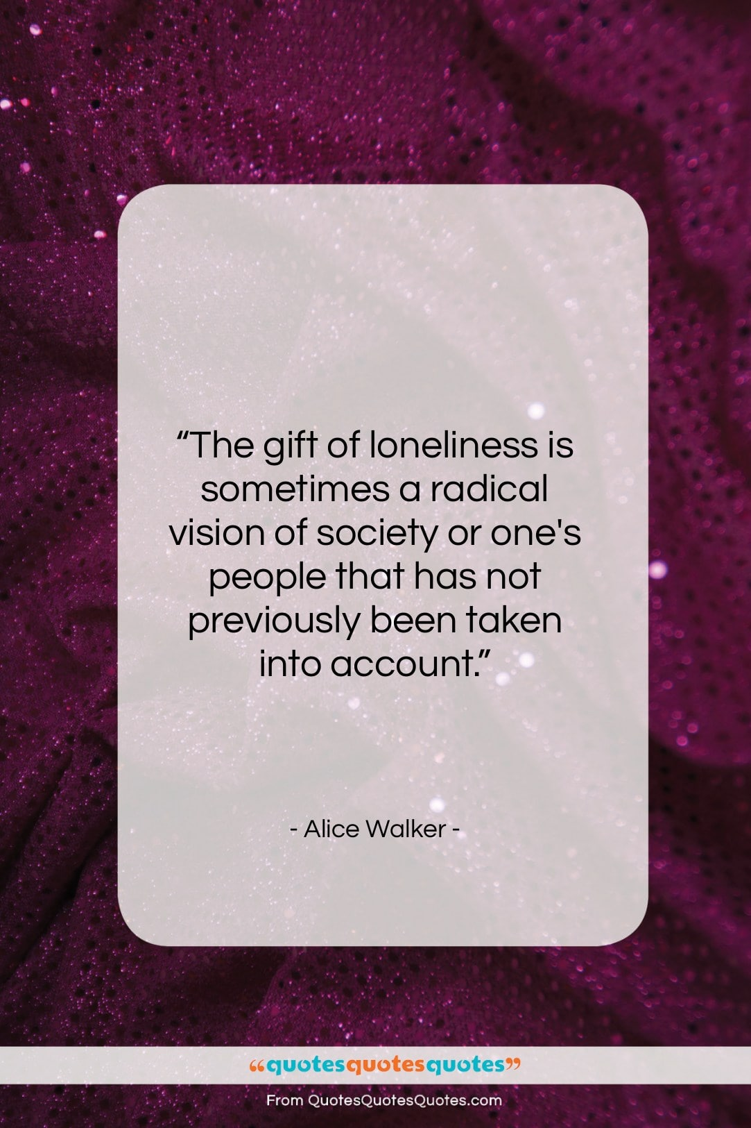 """Alice Walker quote: """"The gift of loneliness is sometimes a…""""- at QuotesQuotesQuotes.com"""