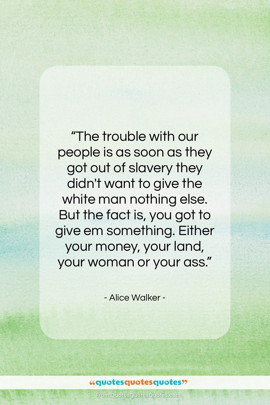 """Alice Walker quote: """"The trouble with our people is…""""- at QuotesQuotesQuotes.com"""
