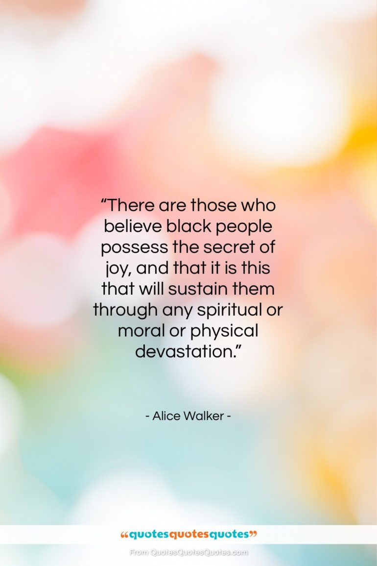 """Alice Walker quote: """"There are those who believe black people…""""- at QuotesQuotesQuotes.com"""