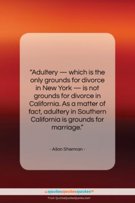 """Allan Sherman quote: """"Adultery — which is the only grounds…""""- at QuotesQuotesQuotes.com"""