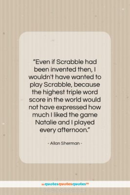 """Allan Sherman quote: """"Even if Scrabble had been invented then,…""""- at QuotesQuotesQuotes.com"""