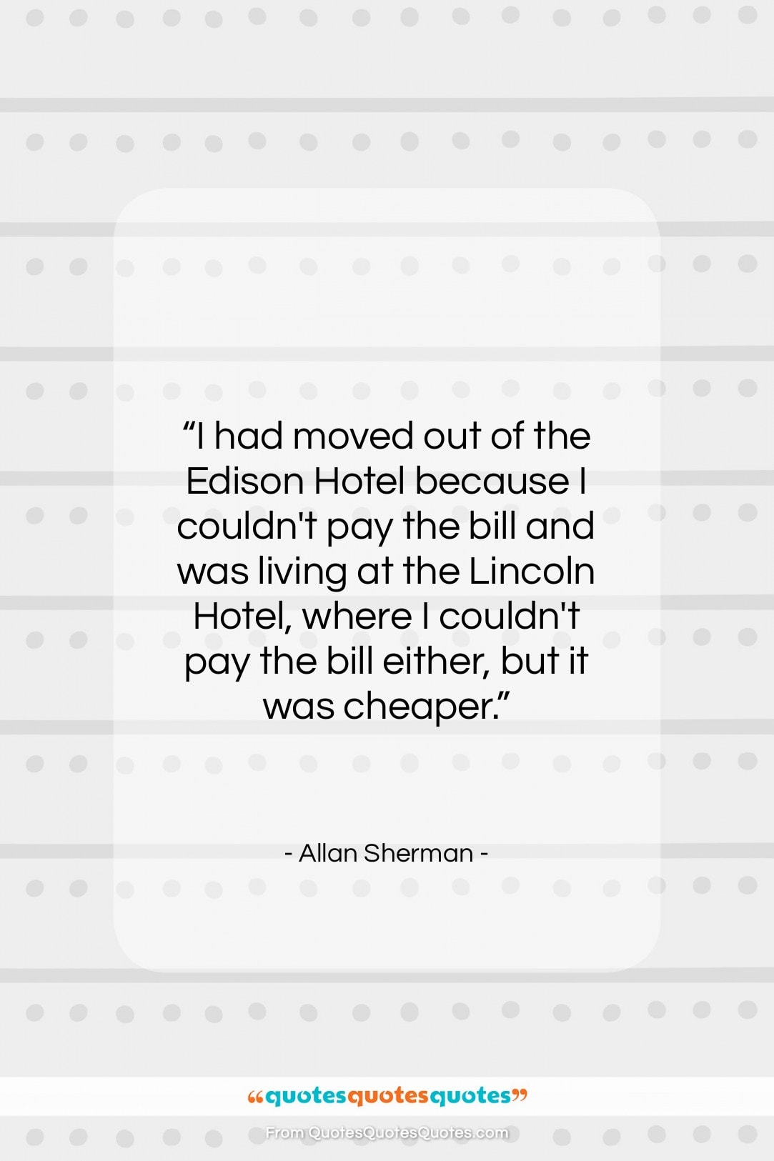 """Allan Sherman quote: """"I had moved out of the Edison…""""- at QuotesQuotesQuotes.com"""