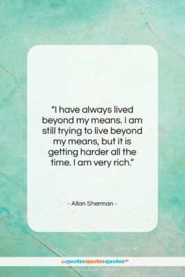 "Allan Sherman quote: ""I have always lived beyond my means….""- at QuotesQuotesQuotes.com"