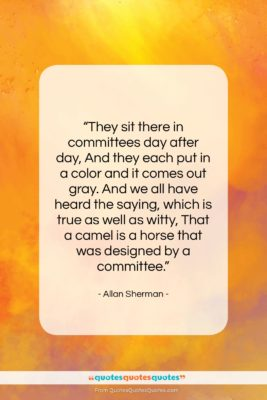 """Allan Sherman quote: """"They sit there in committees day after…""""- at QuotesQuotesQuotes.com"""