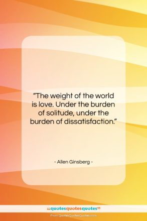 """Allen Ginsberg quote: """"The weight of the world is love….""""- at QuotesQuotesQuotes.com"""