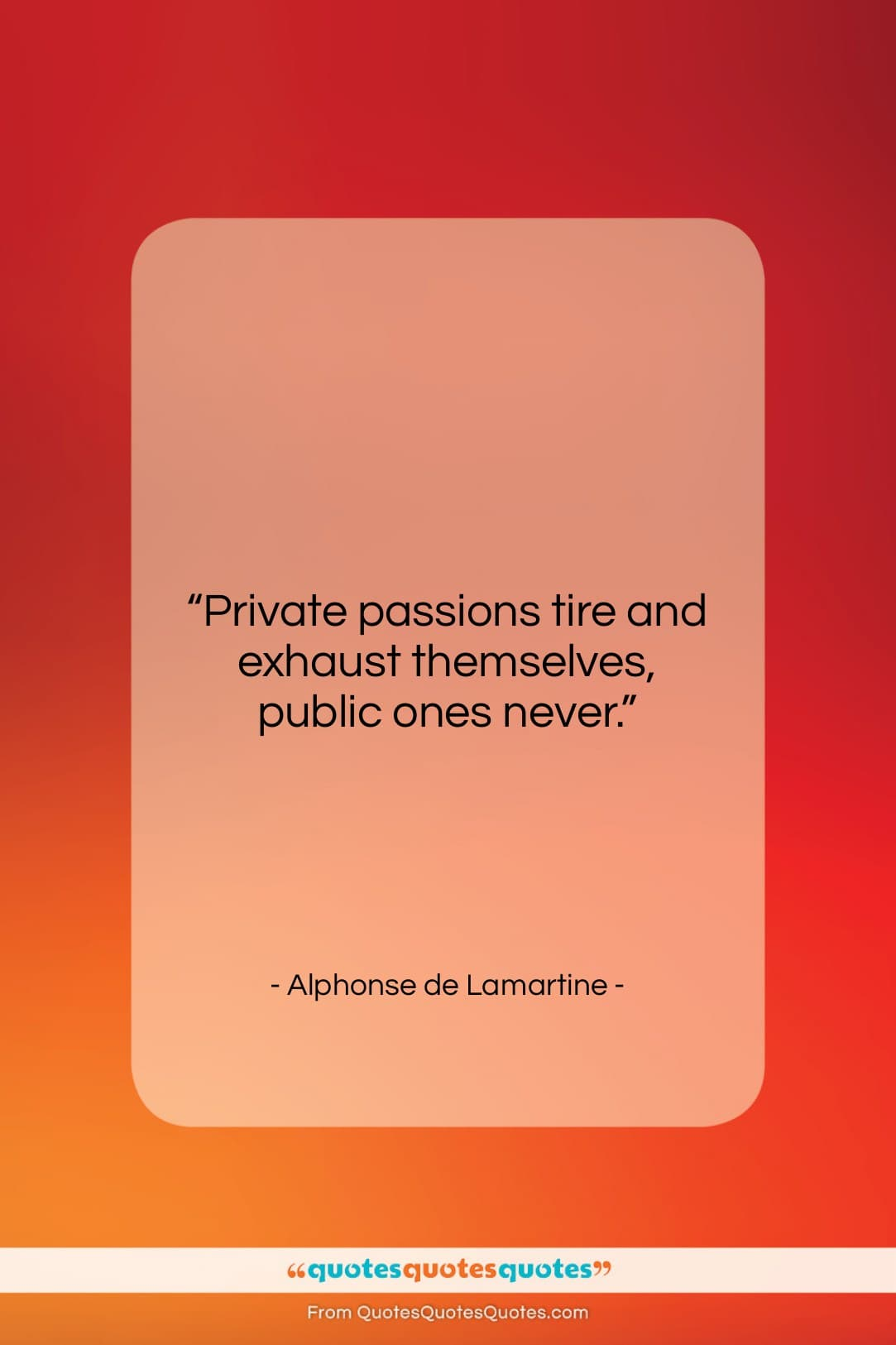 "Alphonse de Lamartine quote: ""Private passions tire and exhaust themselves, public…""- at QuotesQuotesQuotes.com"