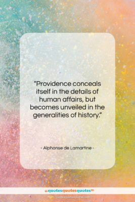 """Alphonse de Lamartine quote: """"Providence conceals itself in the details of…""""- at QuotesQuotesQuotes.com"""