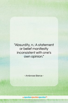 "Ambrose Bierce quote: ""Absurdity, n.: A statement or belief manifestly…""- at QuotesQuotesQuotes.com"