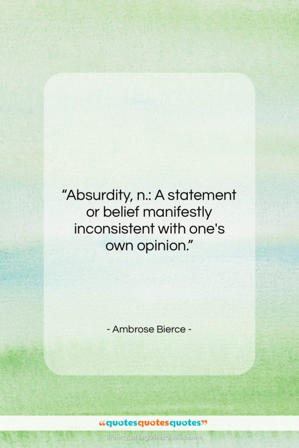 """Ambrose Bierce quote: """"Absurdity, n.: A statement or belief manifestly…""""- at QuotesQuotesQuotes.com"""