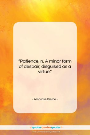 """Ambrose Bierce quote: """"Patience, n. A minor form of despair,…""""- at QuotesQuotesQuotes.com"""