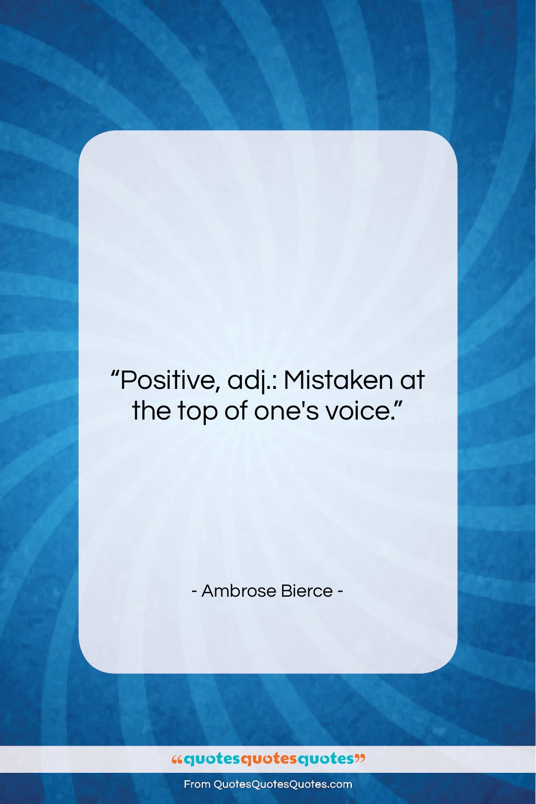 """Ambrose Bierce quote: """"Positive, adj.: Mistaken at the top of…""""- at QuotesQuotesQuotes.com"""