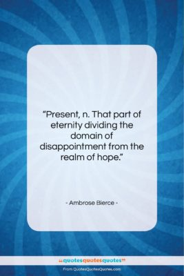 """Ambrose Bierce quote: """"Present, n. That part of eternity dividing…""""- at QuotesQuotesQuotes.com"""