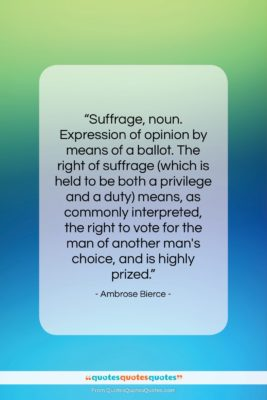 """Ambrose Bierce quote: """"Suffrage, noun. Expression of opinion by means…""""- at QuotesQuotesQuotes.com"""