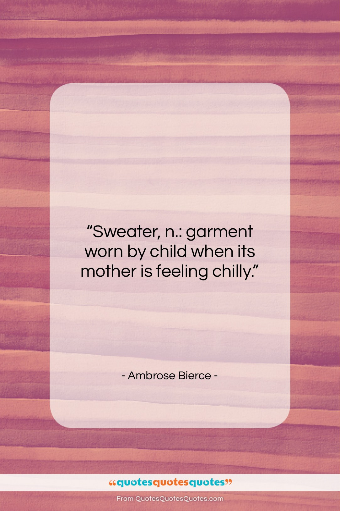 """Ambrose Bierce quote: """"Sweater, n.: garment worn by child when…""""- at QuotesQuotesQuotes.com"""