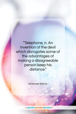 """Ambrose Bierce quote: """"Telephone, n. An invention of the devil…""""- at QuotesQuotesQuotes.com"""