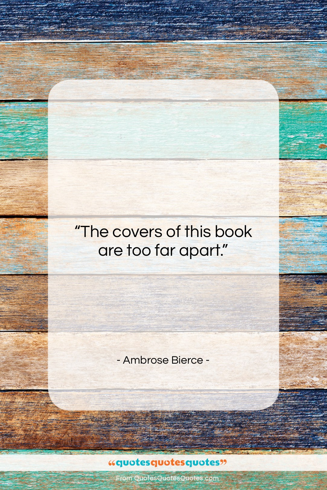 """Ambrose Bierce quote: """"The covers of this book are too…""""- at QuotesQuotesQuotes.com"""