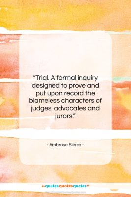 "Ambrose Bierce quote: ""Trial. A formal inquiry designed to prove…""- at QuotesQuotesQuotes.com"