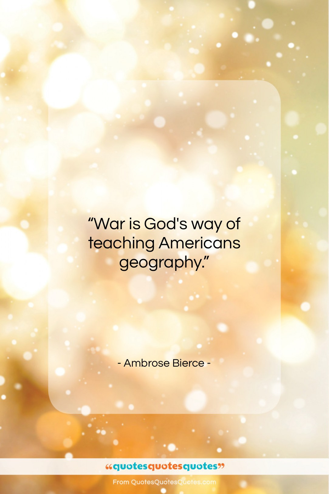 """Ambrose Bierce quote: """"War is God's way of teaching Americans…""""- at QuotesQuotesQuotes.com"""