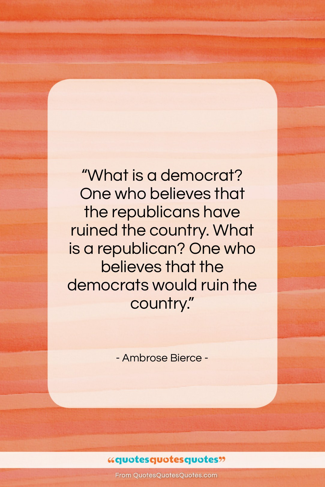 """Ambrose Bierce quote: """"What is a democrat? One who believes…""""- at QuotesQuotesQuotes.com"""