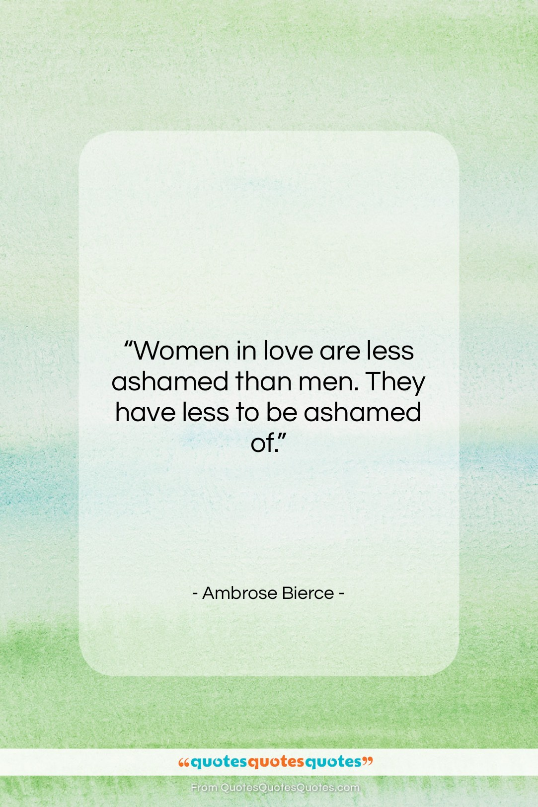 """Ambrose Bierce quote: """"Women in love are less ashamed than…""""- at QuotesQuotesQuotes.com"""
