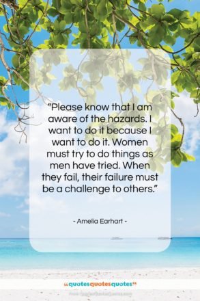"""Amelia Earhart quote: """"Please know that I am aware of…""""- at QuotesQuotesQuotes.com"""