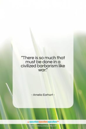 "Amelia Earhart quote: ""There is so much that must be…""- at QuotesQuotesQuotes.com"