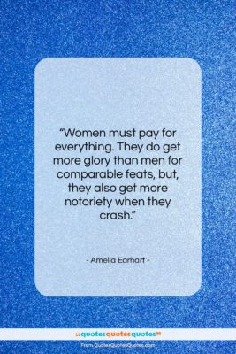 """Amelia Earhart quote: """"Women must pay for everything. They do…""""- at QuotesQuotesQuotes.com"""