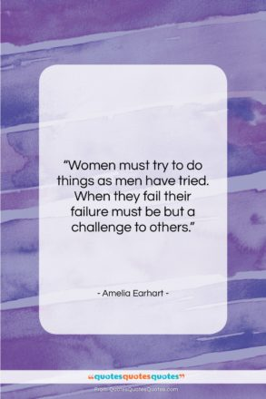 """Amelia Earhart quote: """"Women must try to do things as…""""- at QuotesQuotesQuotes.com"""