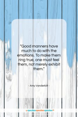 """Amy Vanderbilt quote: """"Good manners have much to do with…""""- at QuotesQuotesQuotes.com"""