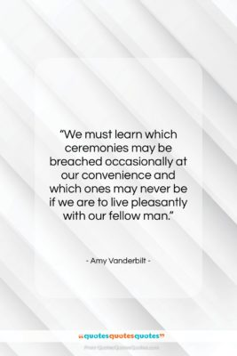 """Amy Vanderbilt quote: """"We must learn which ceremonies may be…""""- at QuotesQuotesQuotes.com"""