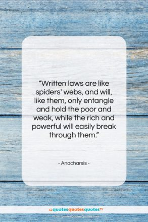 """Anacharsis quote: """"Written laws are like spiders' webs, and…""""- at QuotesQuotesQuotes.com"""