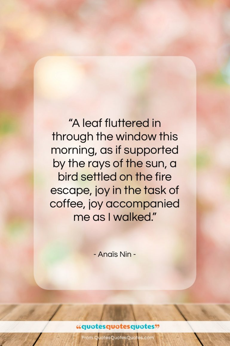 """Anaïs Nin quote: """"A leaf fluttered in through the window…""""- at QuotesQuotesQuotes.com"""