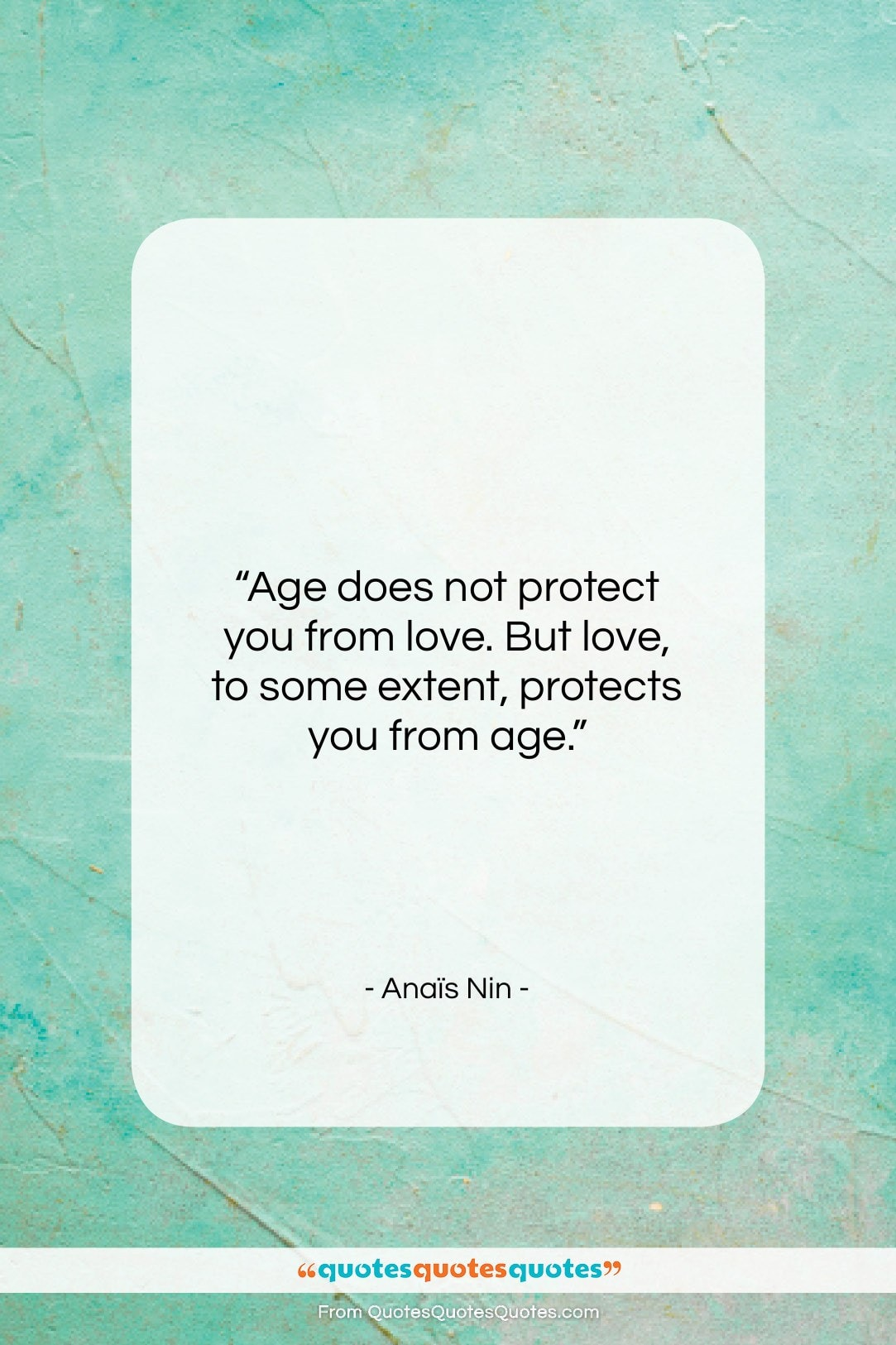"""Anaïs Nin quote: """"Age does not protect you from love…""""- at QuotesQuotesQuotes.com"""