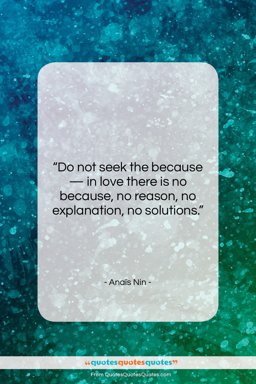 """Anaïs Nin quote: """"Do not seek the because — in…""""- at QuotesQuotesQuotes.com"""