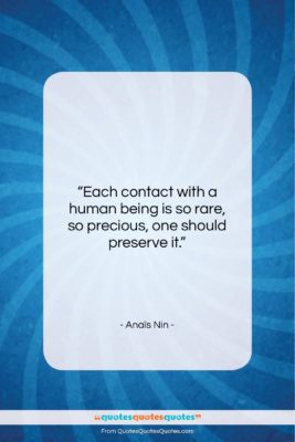 """Anaïs Nin quote: """"Each contact with a human being is…""""- at QuotesQuotesQuotes.com"""